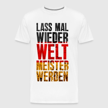 Let's be world champion again - Germany - Men's Premium T-Shirt