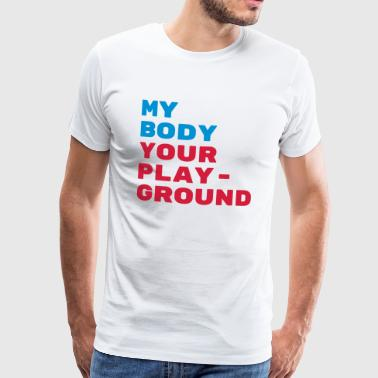 My body your playground - Men's Premium T-Shirt