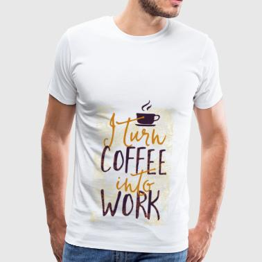 Turn Coffee in my work - Men's Premium T-Shirt