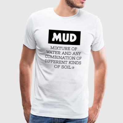 Mud - definition - Herre premium T-shirt