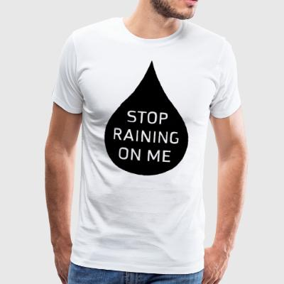 Stop Raining On Me - Men's Premium T-Shirt
