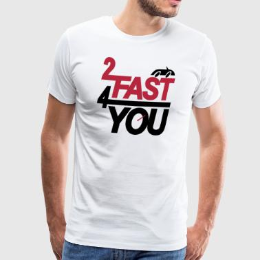 Too fast for you - Miesten premium t-paita