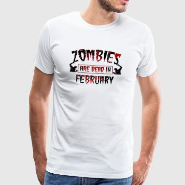 Zombies are dead in february - Birthday Birthday - Men's Premium T-Shirt