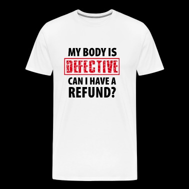 My Body is Defective - Illness Pain Injured - Men's Premium T-Shirt