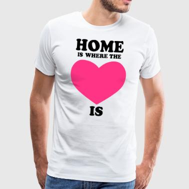 HOME is where the HEART is - Männer Premium T-Shirt