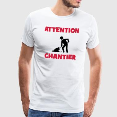 Attention Chantier - T-shirt Premium Homme
