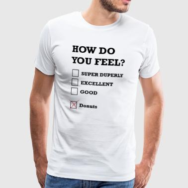 How Do You Feel Donuts - Men's Premium T-Shirt