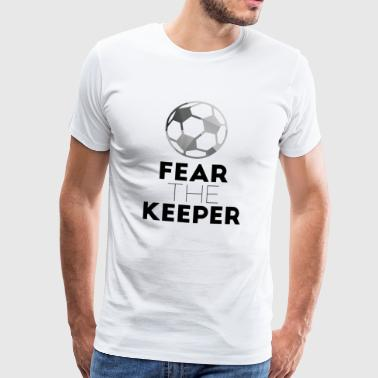 Football: Crains le gardien! - T-shirt Premium Homme