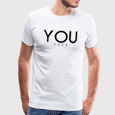 YOU SUCK - Männer Premium T-Shirt
