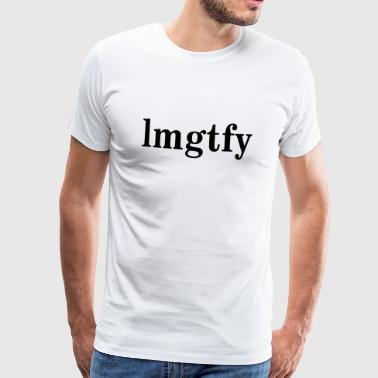 LMGTFY - LET ME GOOGLE THAT FOR YOU - Männer Premium T-Shirt