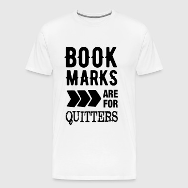 Bookmarks are for Quitters - Men's Premium T-Shirt
