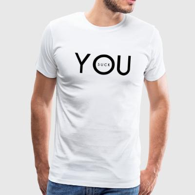 YOU SUCK - Men's Premium T-Shirt