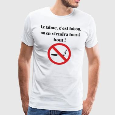 Tobacco is taboo, we will all come to the end! - Men's Premium T-Shirt