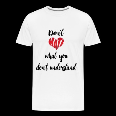 Dont Hate What You Dont Understand - Men's Premium T-Shirt