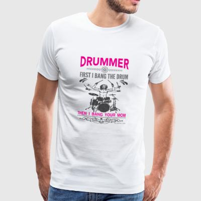 Drummer - First I bang the Drum, then your Mom - Männer Premium T-Shirt