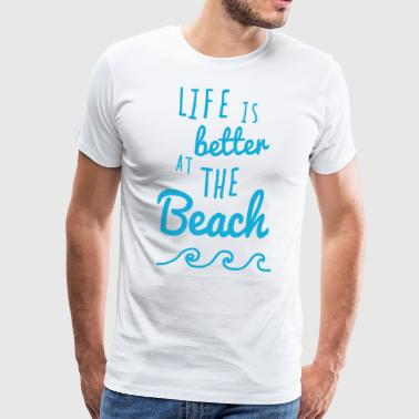 Life Is Better At The Beach - Men's Premium T-Shirt