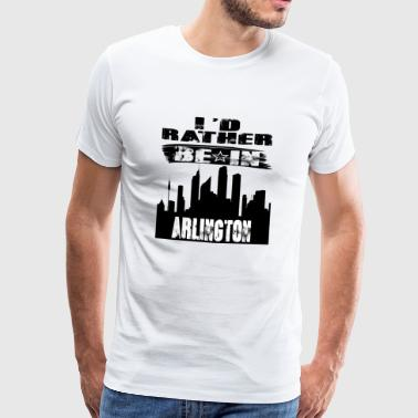 Geschenk Id rather be in Arlington - Männer Premium T-Shirt