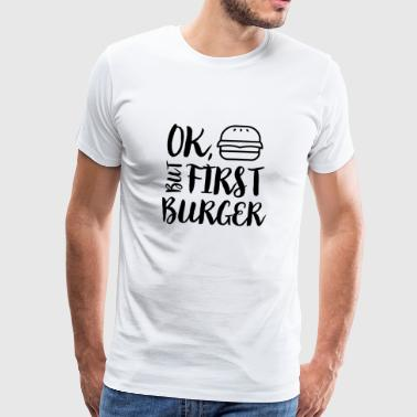 Ok, but first Burger - Männer Premium T-Shirt