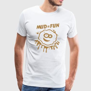 Mud is Fun - Men's Premium T-Shirt