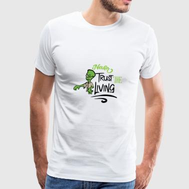 Never trust the living - Männer Premium T-Shirt
