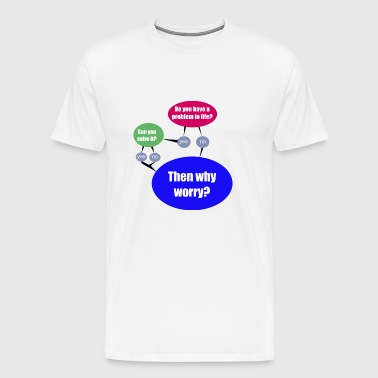then why worry? - Men's Premium T-Shirt