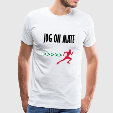jog on mate - Men's Premium T-Shirt