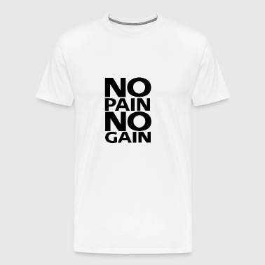 NO PAIN NO GAIN - Herre premium T-shirt