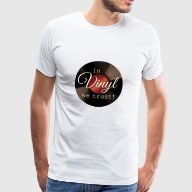 In Vinyl We Trust - Männer Premium T-Shirt
