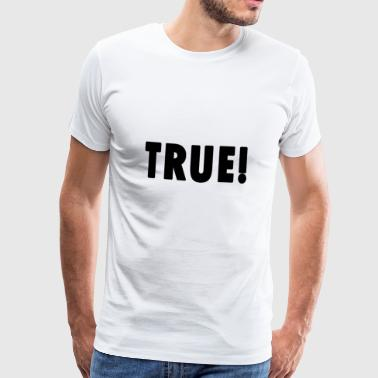 TRUE! Skjorte Truth Gift - Premium T-skjorte for menn