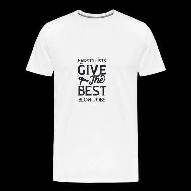 Hairstylists give the best blow jobs - Mannen Premium T-shirt