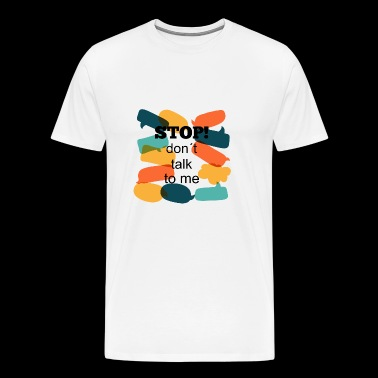 Stop! Do not talk to me - Men's Premium T-Shirt