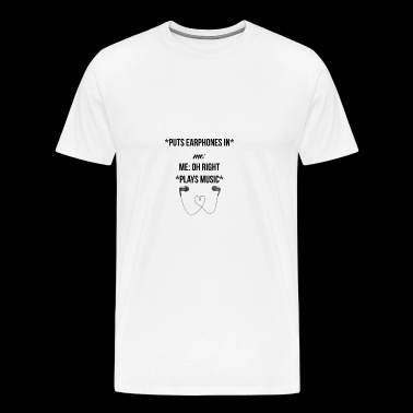 Puts earphones in - Männer Premium T-Shirt