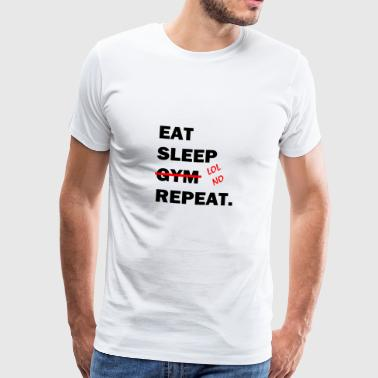 EAT SLEEP (GYM) REPEAT2! Funny gift idea! - Men's Premium T-Shirt