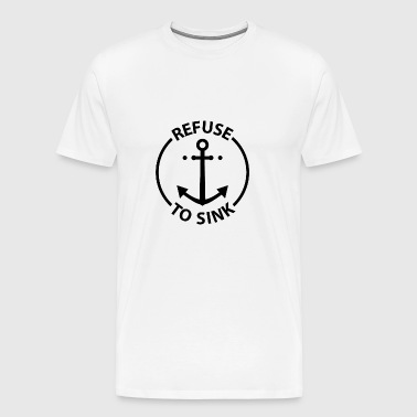 Refuse to sink. - Men's Premium T-Shirt