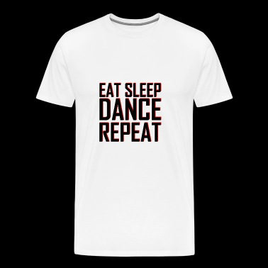 EAT SLEEP DANCE REPEAT - Männer Premium T-Shirt