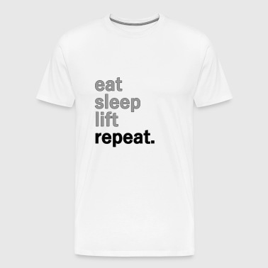 eat sleep lift repeat. - Men's Premium T-Shirt