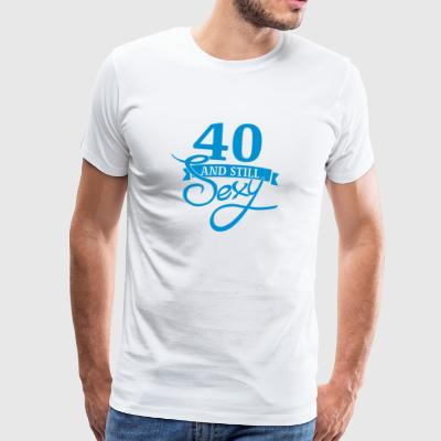 40 and still sexy / 40 and still sexy - Men's Premium T-Shirt