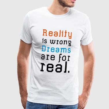 REALITY IS WRONG DREAMS ARE REAL - Männer Premium T-Shirt