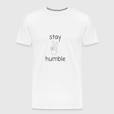 Stay humble / stay humble - Men's Premium T-Shirt