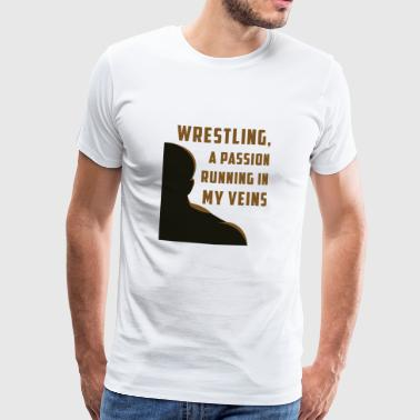 WRESTLING, A PASSION RUNNING IN MY VEINS - Men's Premium T-Shirt