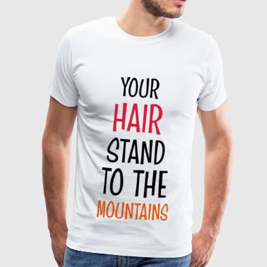 DENGLISCH - YOUR HAIR STAND TO THE MOUNTAINS - Männer Premium T-Shirt