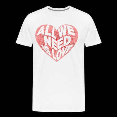All We Need is Love - T-shirt Premium Homme