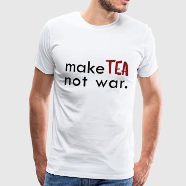 Make Tea Not War | Gift tea lover pacifist - Men's Premium T-Shirt