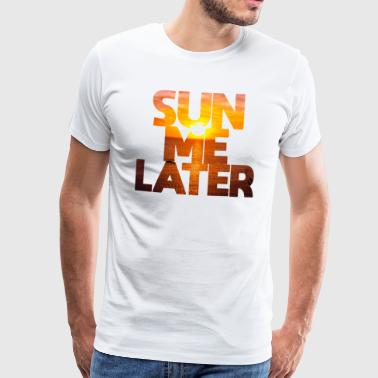 Sun me later Sunshine Mallorca Summer Beach Miami - Camiseta premium hombre