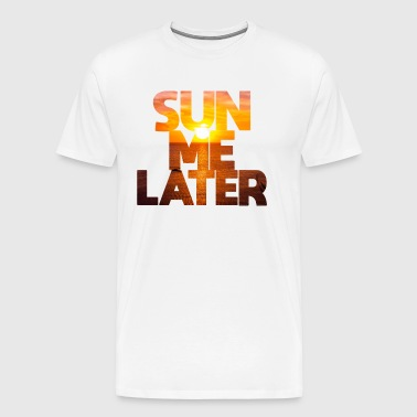 Sun me later Sunshine Majorca Summer Beach Miami - Men's Premium T-Shirt