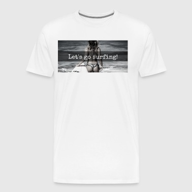 Lets go surfing - Men's Premium T-Shirt