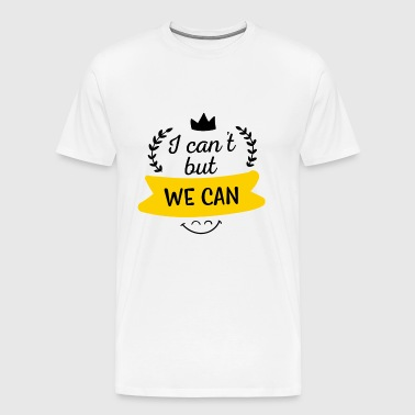 Teamwork - I can not, but we can - Men's Premium T-Shirt