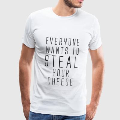 Everyone wants to steal your cheese - Premium T-skjorte for menn