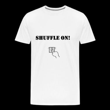 SHUFFLE ON! - T-shirt Premium Homme