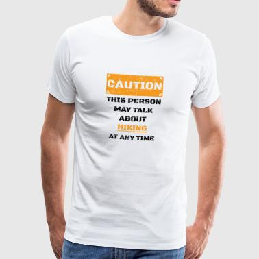 CAUTION GESCHENK HOBBY REDEN LOVE Hiking - Premium-T-shirt herr
